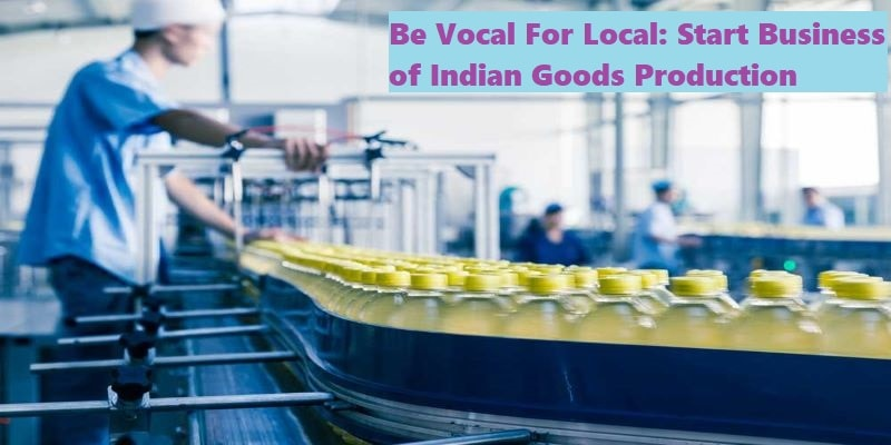 Be Vocal For Local Start Business of Indian Goods Production