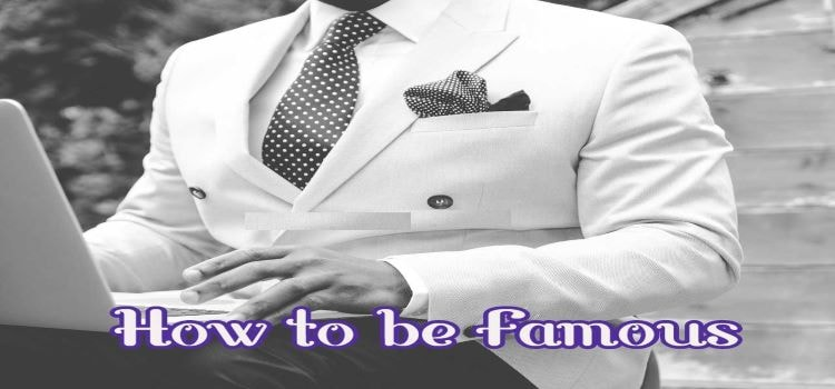 6 Smart Ways To Become Famous
