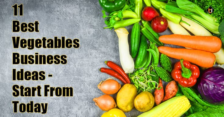 11 Best Vegetables Business Ideas - Start From Today